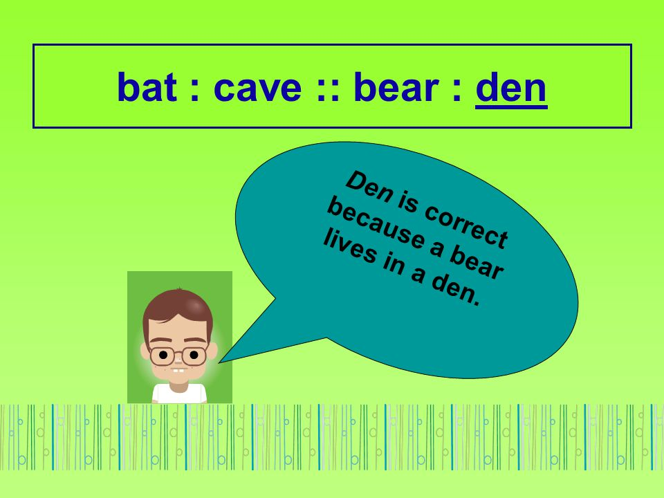 Den is correct because a bear lives in a den.