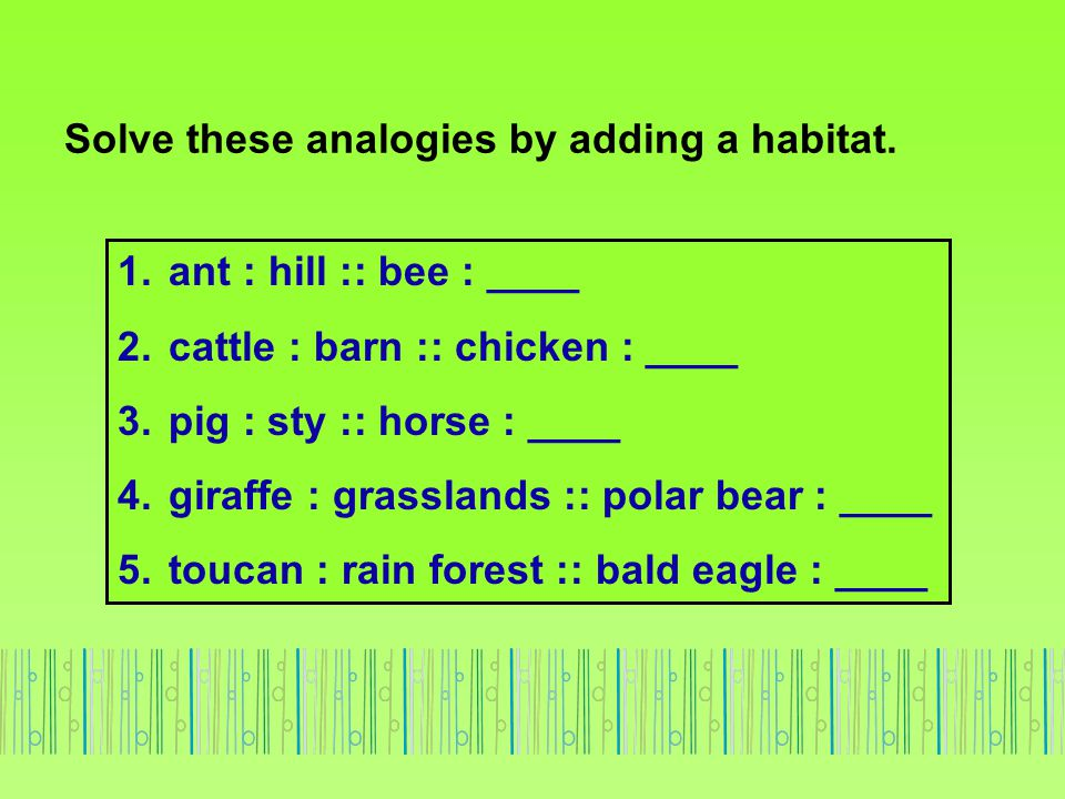 Solve these analogies by adding a habitat.