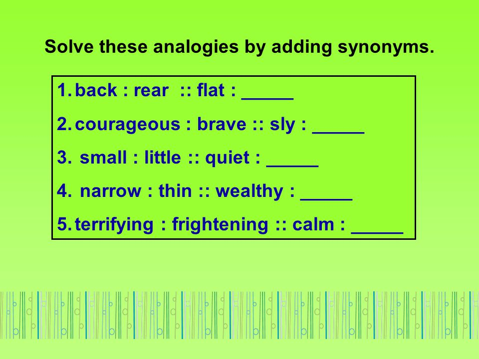 Solve these analogies by adding synonyms.