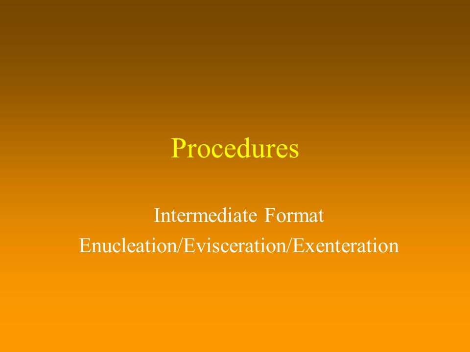 Intermediate Format Enucleation/Evisceration/Exenteration