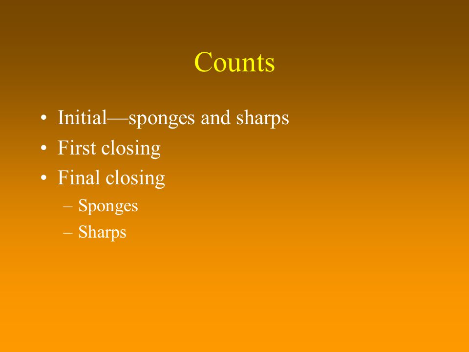 Counts Initial—sponges and sharps First closing Final closing Sponges