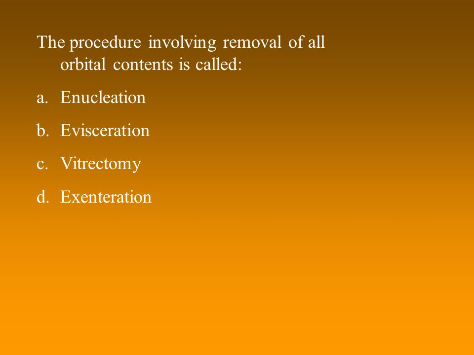 The procedure involving removal of all orbital contents is called: