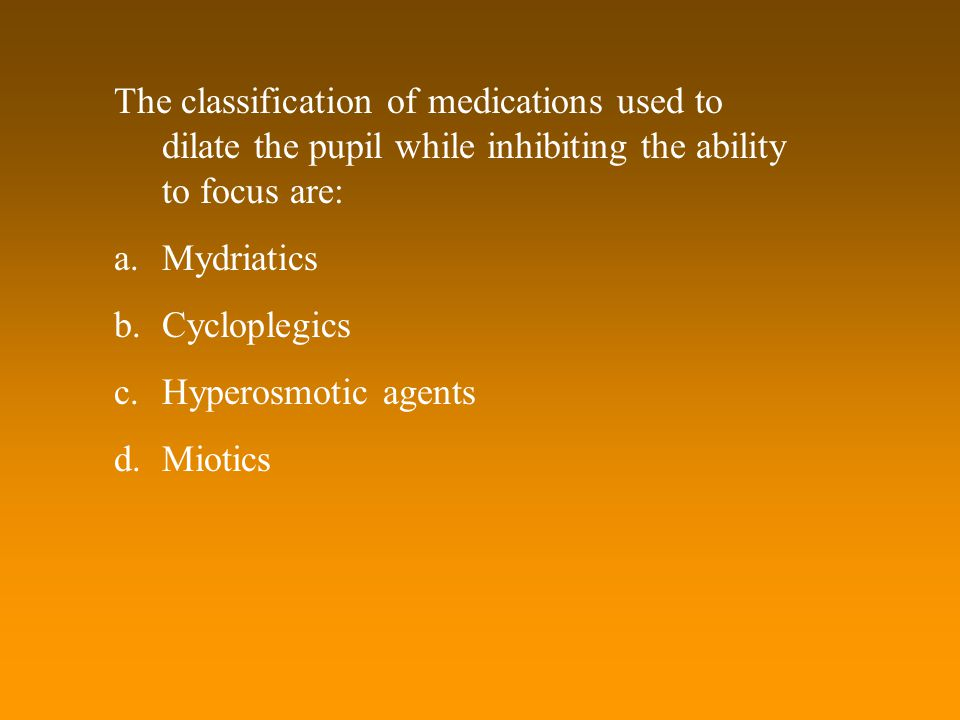 The classification of medications used to dilate the pupil while inhibiting the ability to focus are:
