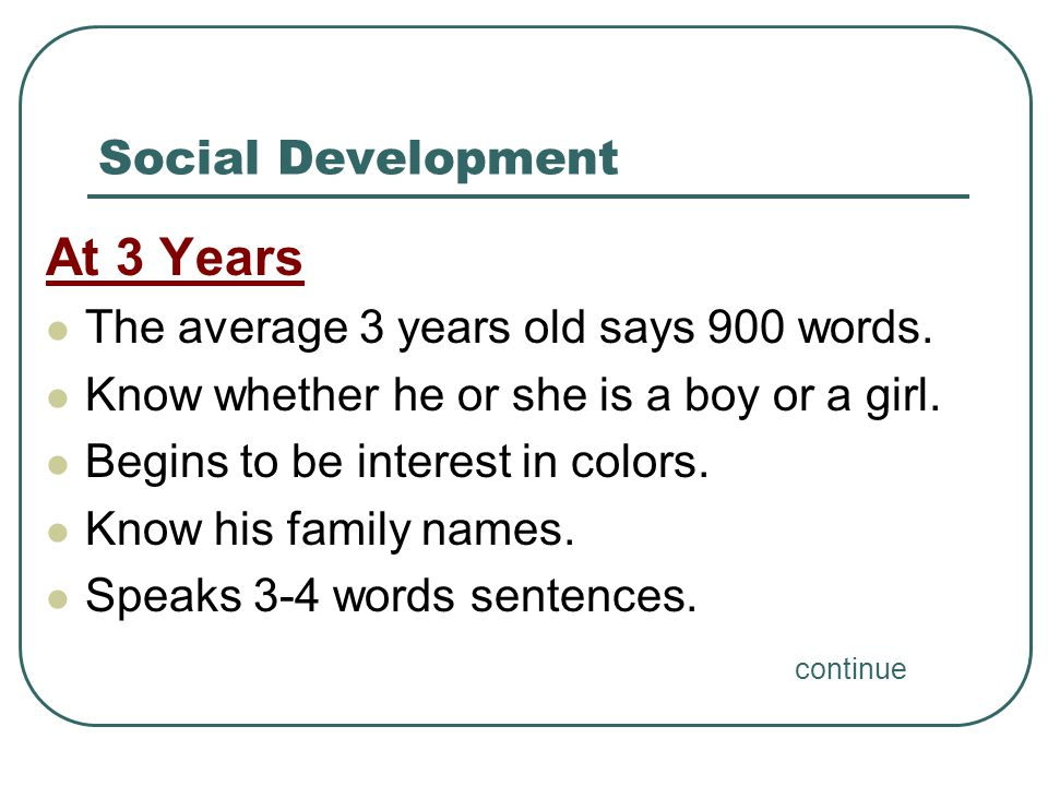 At 3 Years Social Development The average 3 years old says 900 words.