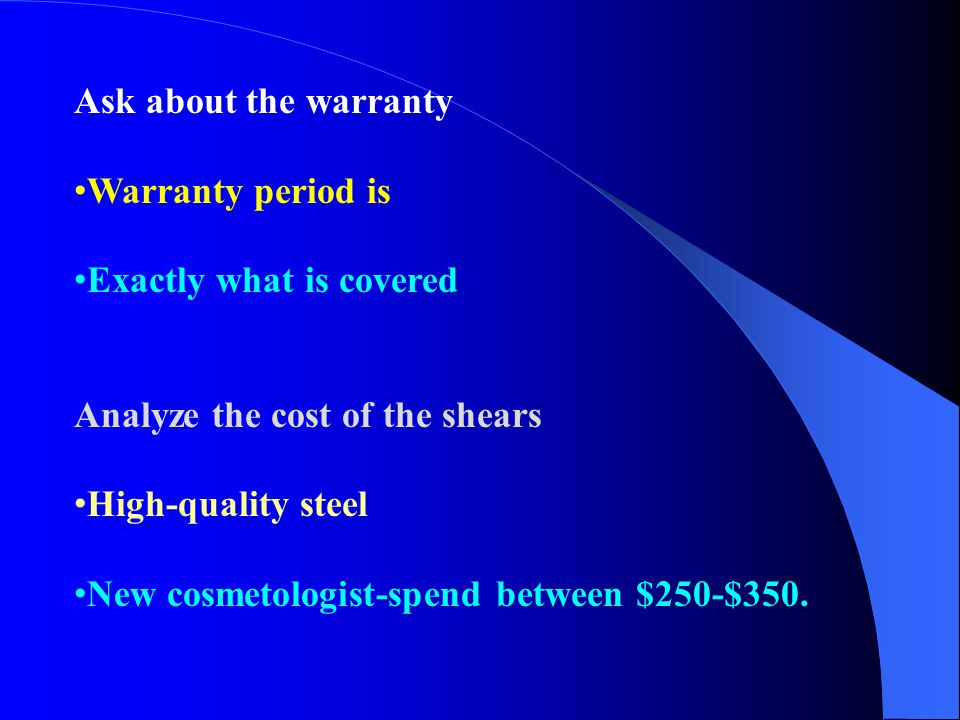 Ask about the warranty Warranty period is. Exactly what is covered. Analyze the cost of the shears.