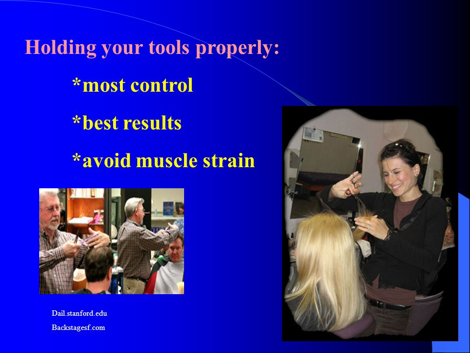 Holding your tools properly: *most control *best results