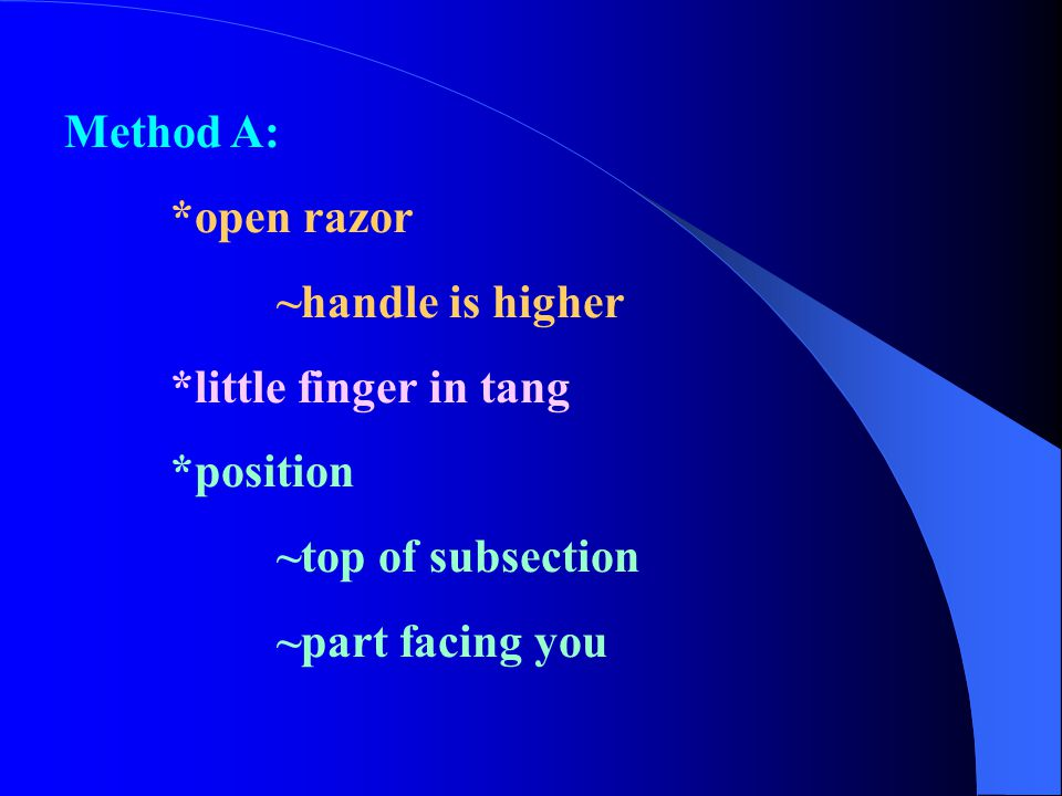 Method A: *open razor. ~handle is higher. *little finger in tang. *position. ~top of subsection.