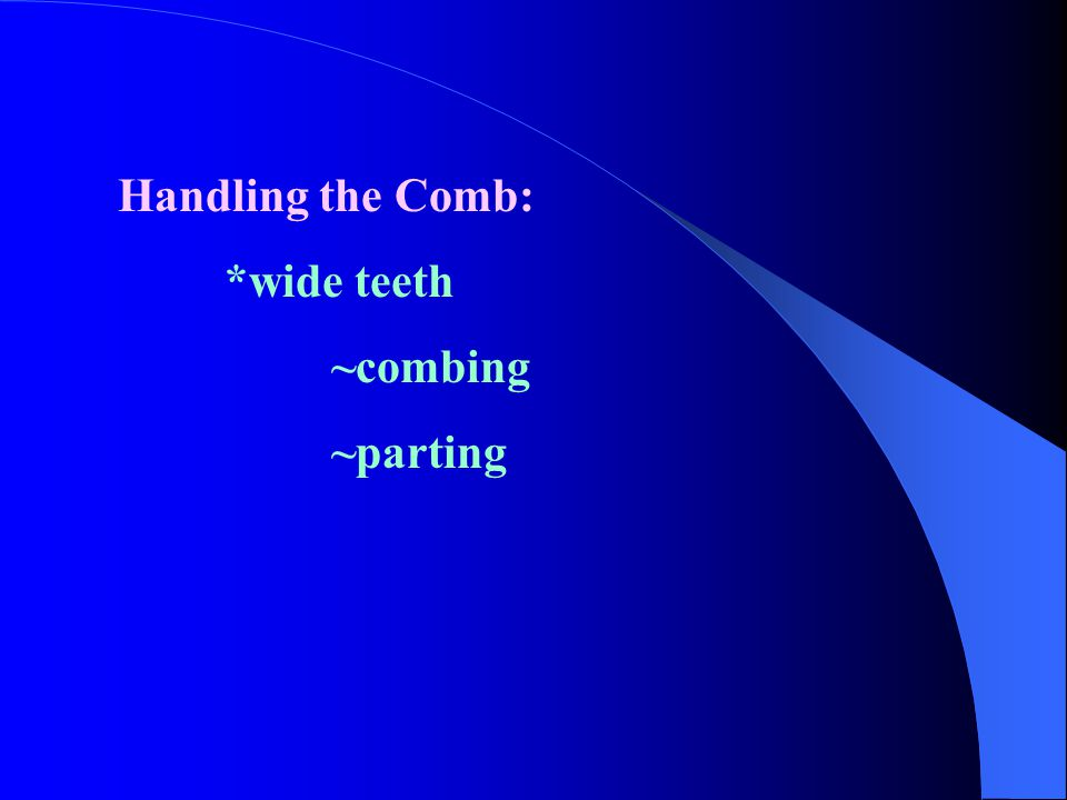 Handling the Comb: *wide teeth ~combing ~parting