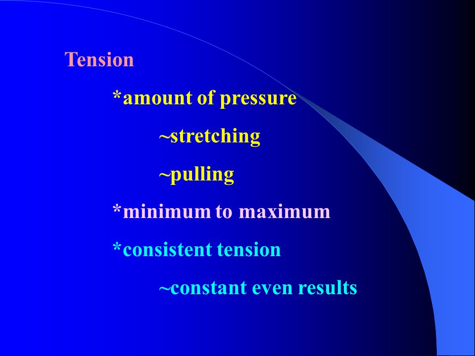 Tension *amount of pressure. ~stretching. ~pulling.