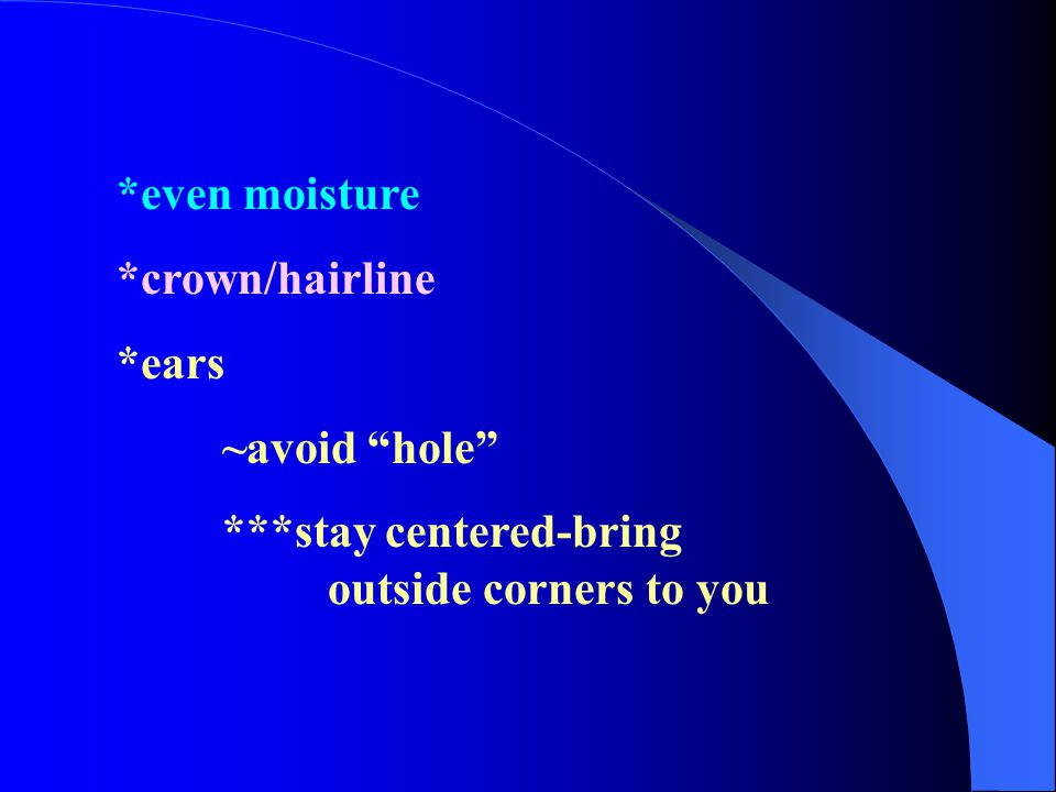 *even moisture *crown/hairline. *ears.
