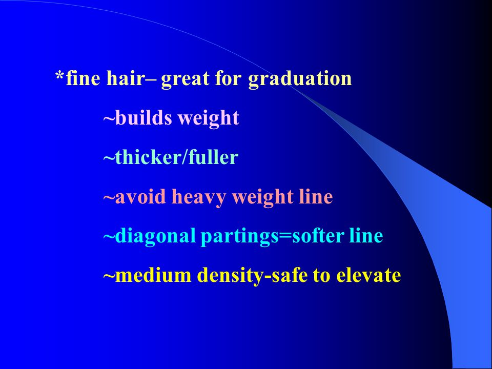 *fine hair– great for graduation