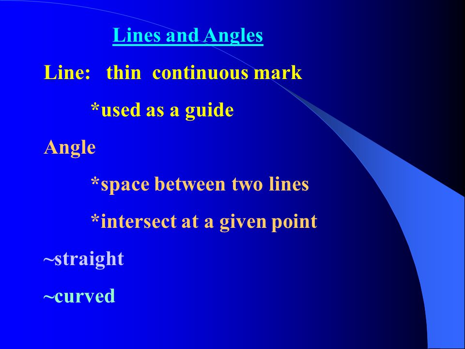 Lines and Angles Line: thin continuous mark. *used as a guide. Angle. *space between two lines.