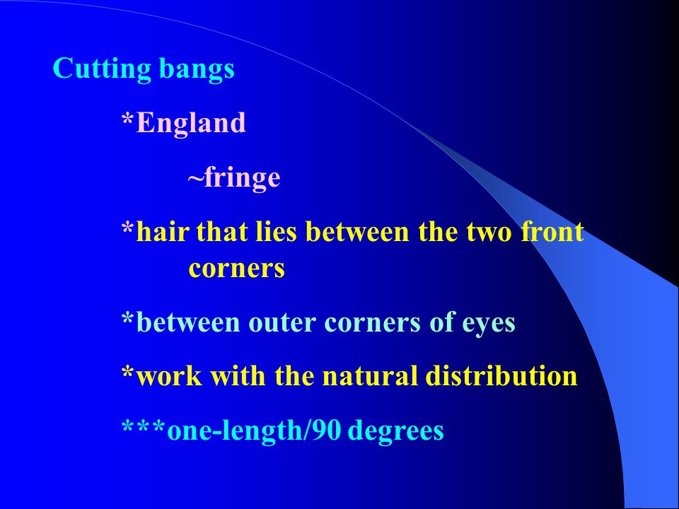 Cutting bangs *England. ~fringe. *hair that lies between the two front corners. *between outer corners of eyes.