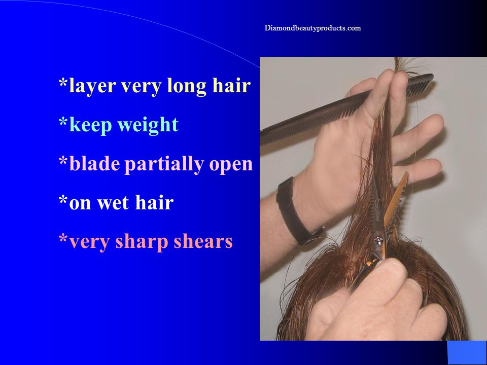 *layer very long hair *keep weight *blade partially open *on wet hair