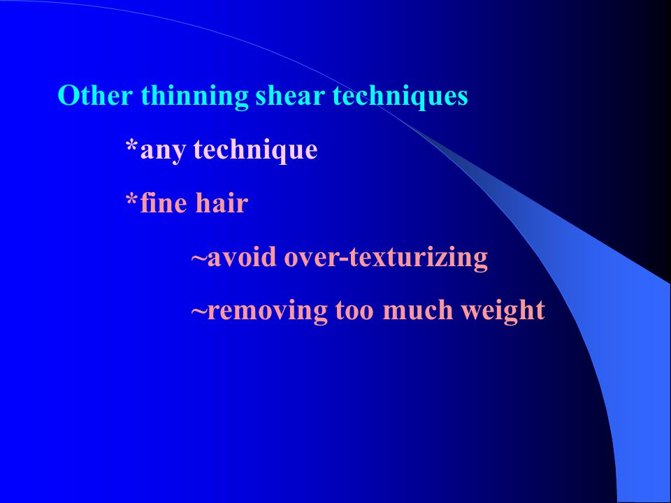 Other thinning shear techniques