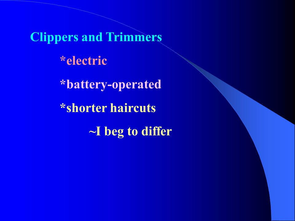 Clippers and Trimmers *electric *battery-operated *shorter haircuts ~I beg to differ