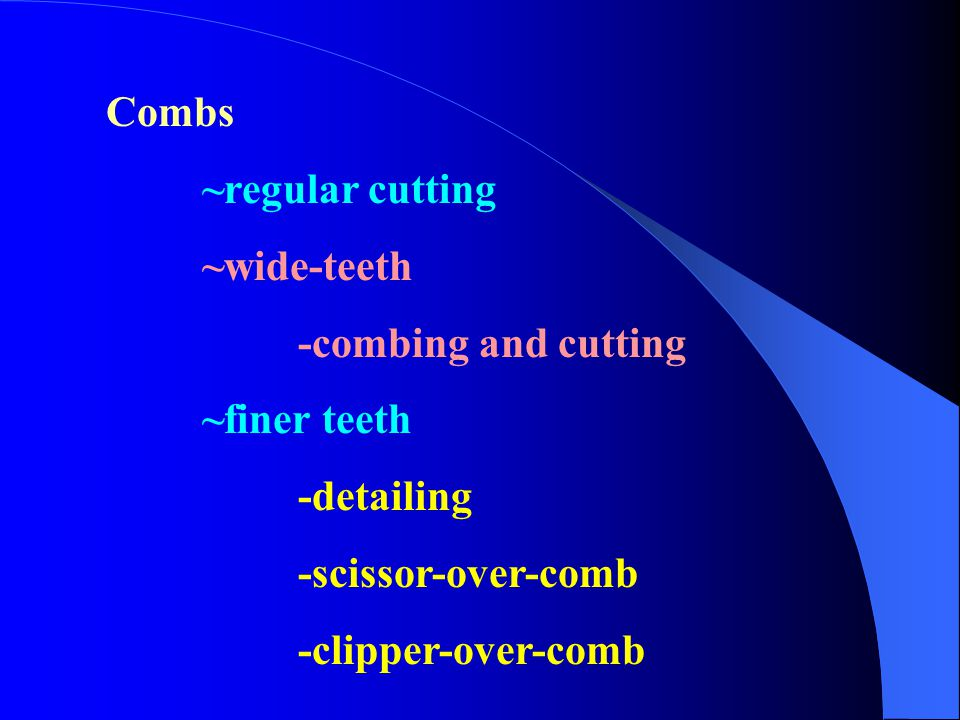Combs ~regular cutting. ~wide-teeth. -combing and cutting. ~finer teeth. -detailing. -scissor-over-comb.
