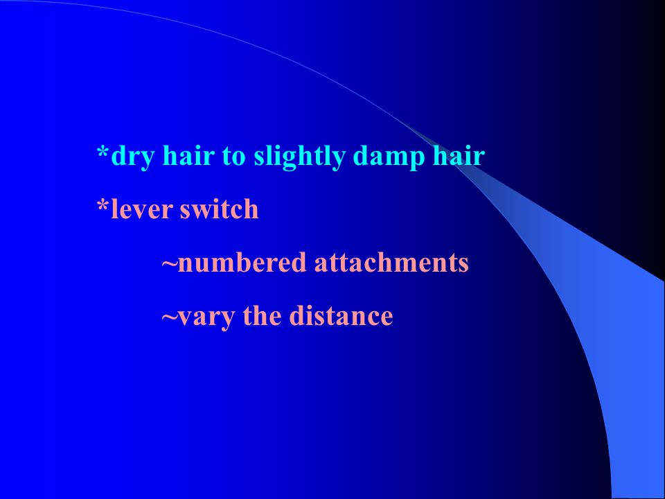 *dry hair to slightly damp hair