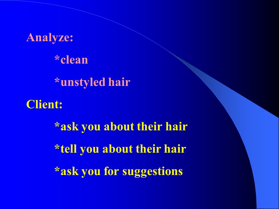Analyze: *clean. *unstyled hair. Client: *ask you about their hair. *tell you about their hair.
