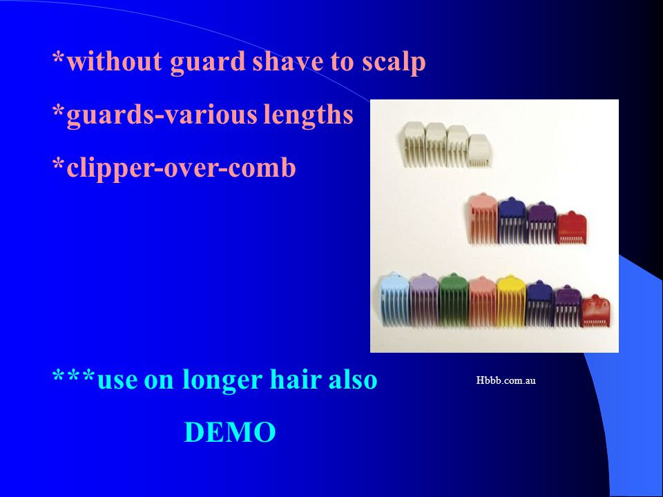 *without guard shave to scalp *guards-various lengths