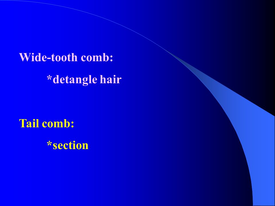 Wide-tooth comb: *detangle hair Tail comb: *section