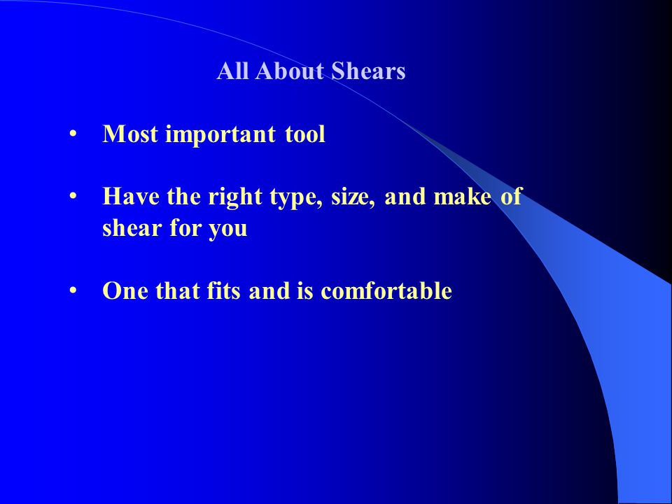 All About Shears Most important tool. Have the right type, size, and make of shear for you.