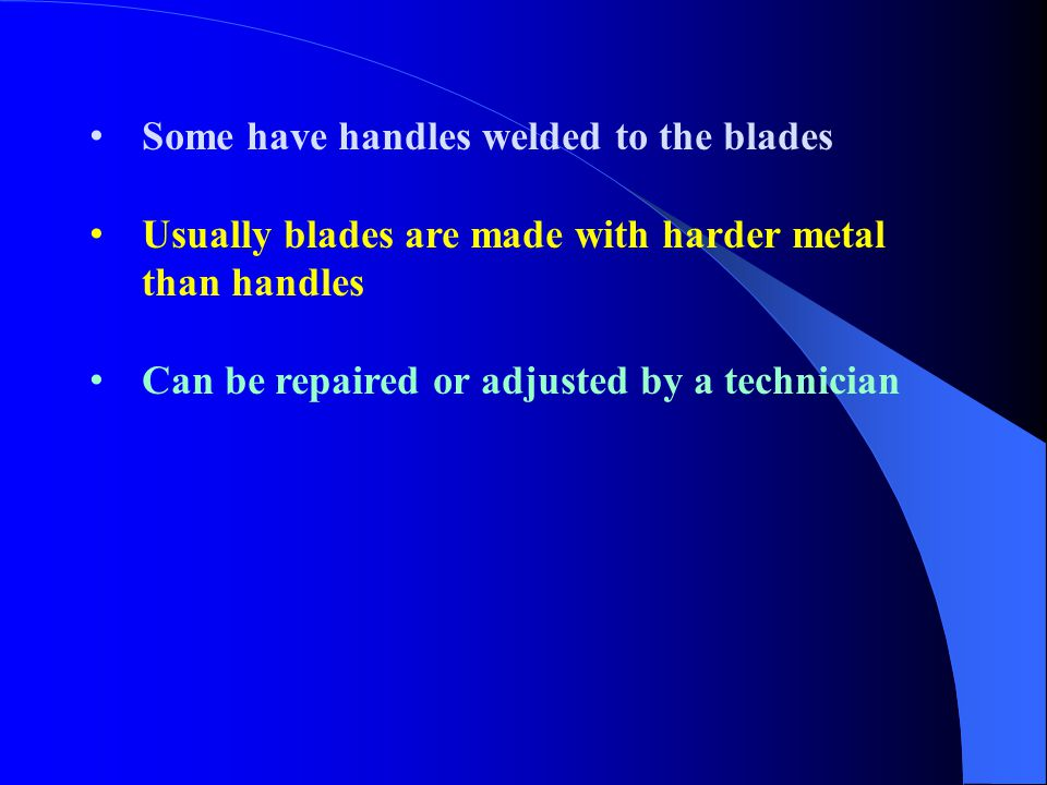 Some have handles welded to the blades