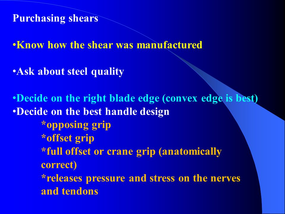 Purchasing shears Know how the shear was manufactured. Ask about steel quality. Decide on the right blade edge (convex edge is best)