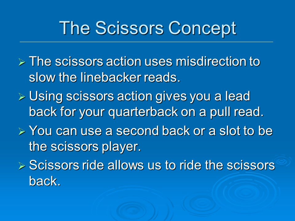 The Scissors Concept The scissors action uses misdirection to slow the linebacker reads.