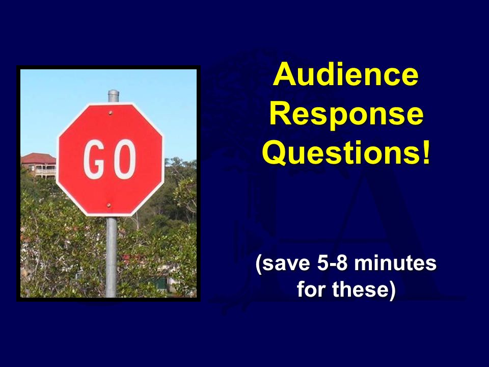 Audience Response Questions! (save 5-8 minutes for these)