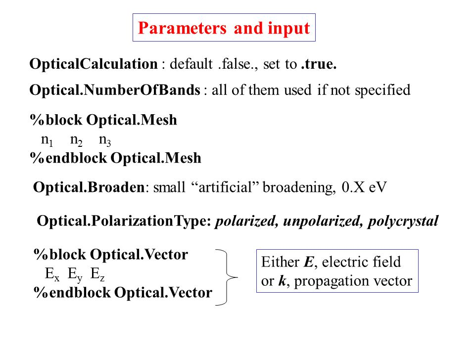 Parameters and input OpticalCalculation : default .false., set to .true. Optical.NumberOfBands : all of them used if not specified.
