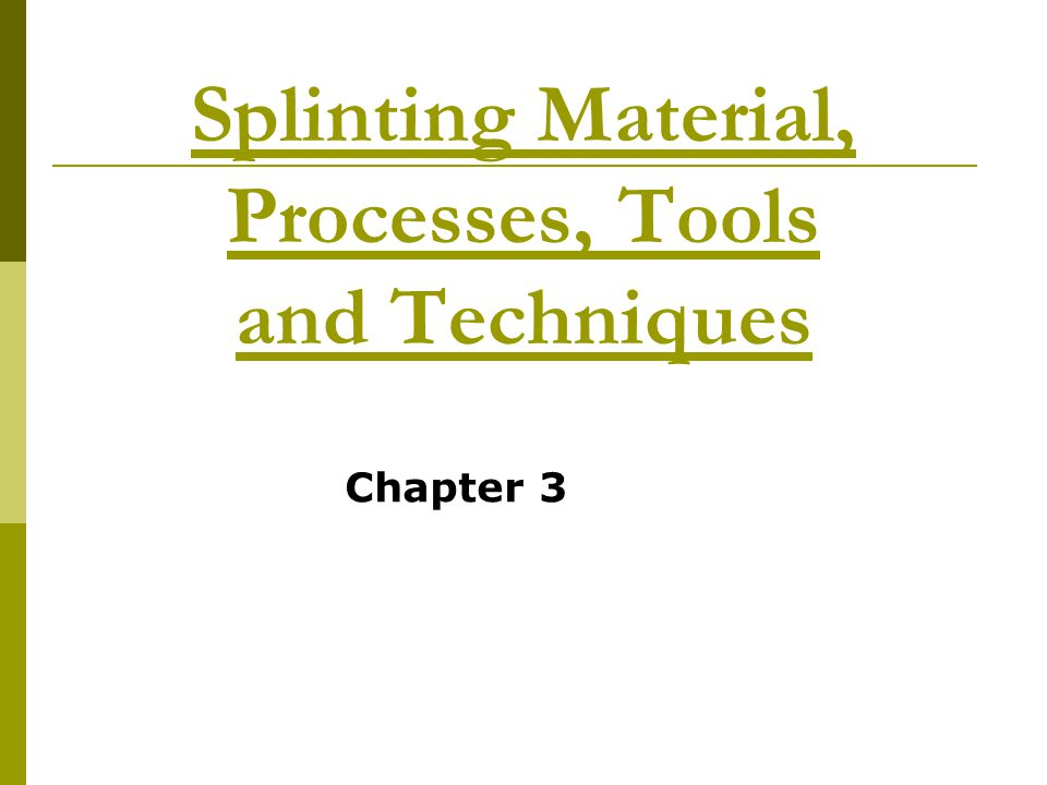 Splinting Material, Processes, Tools and Techniques