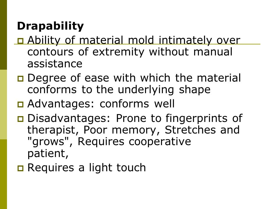 Drapability Ability of material mold intimately over contours of extremity without manual assistance.
