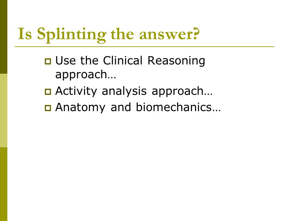 Is Splinting the answer
