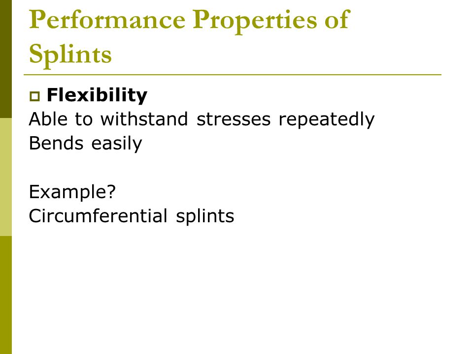 Performance Properties of Splints