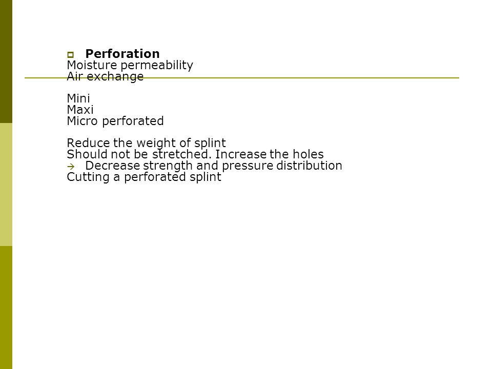 Perforation Moisture permeability. Air exchange. Mini. Maxi. Micro perforated. Reduce the weight of splint.