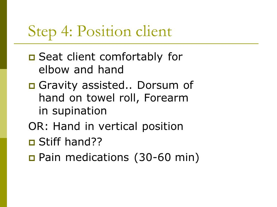 Step 4: Position client Seat client comfortably for elbow and hand