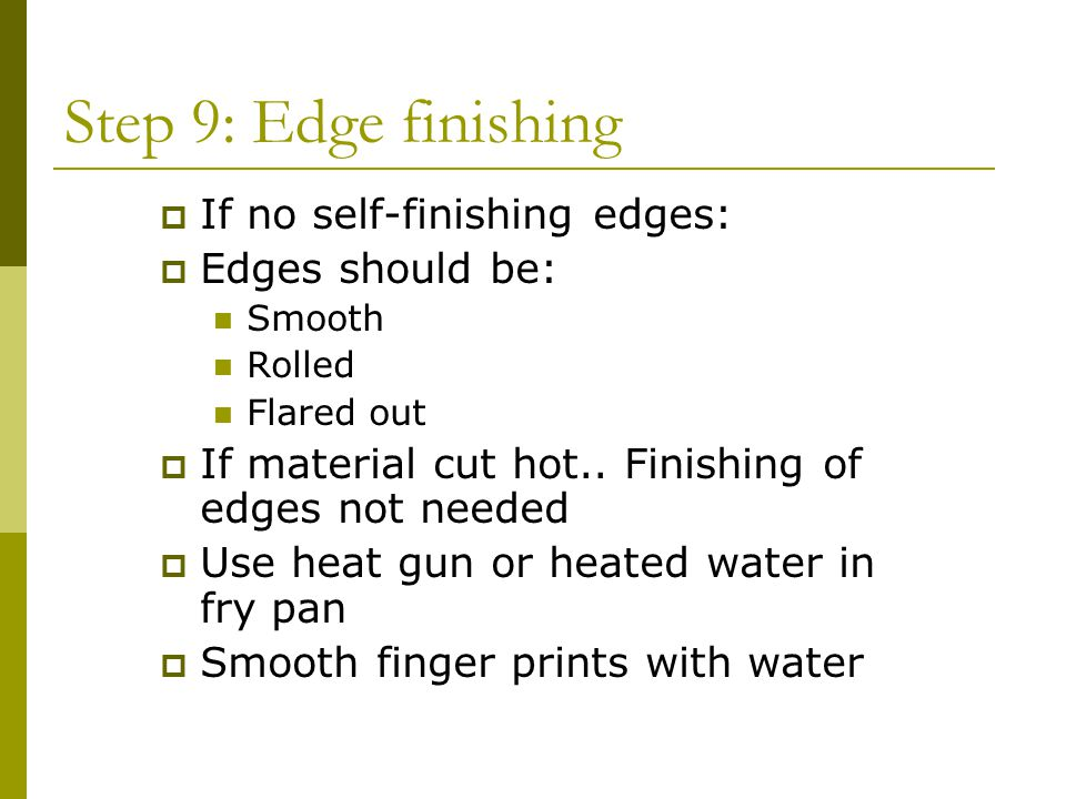 Step 9: Edge finishing If no self-finishing edges: Edges should be: