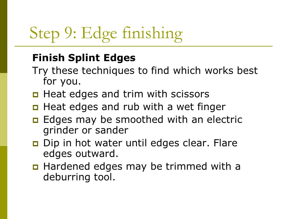 Step 9: Edge finishing Finish Splint Edges