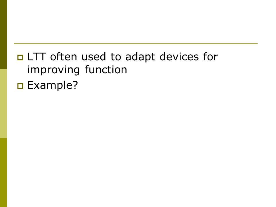LTT often used to adapt devices for improving function