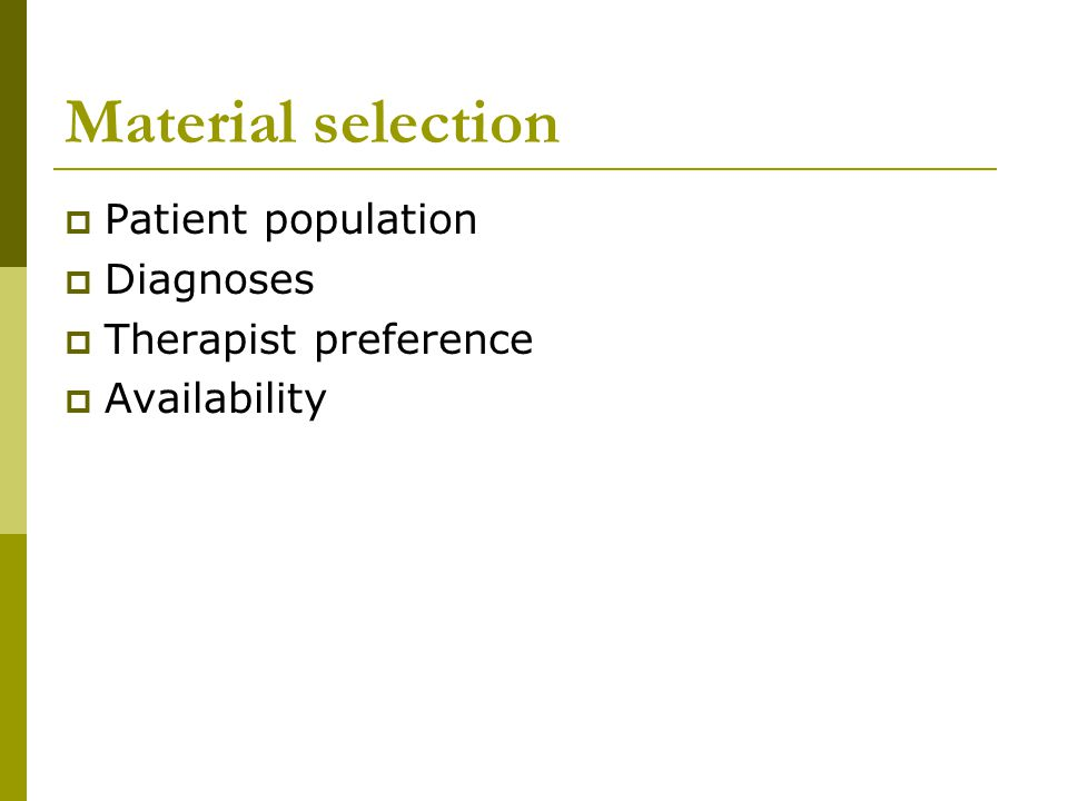 Material selection Patient population Diagnoses Therapist preference