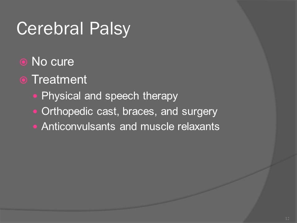 Cerebral Palsy No cure Treatment Physical and speech therapy