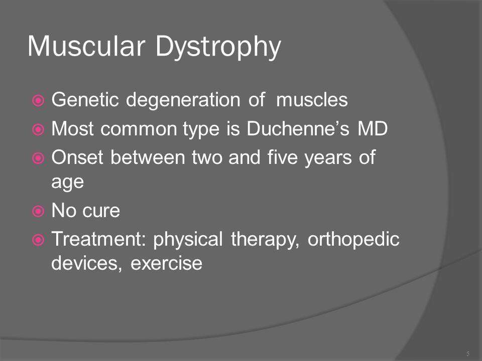 Muscular Dystrophy Genetic degeneration of muscles