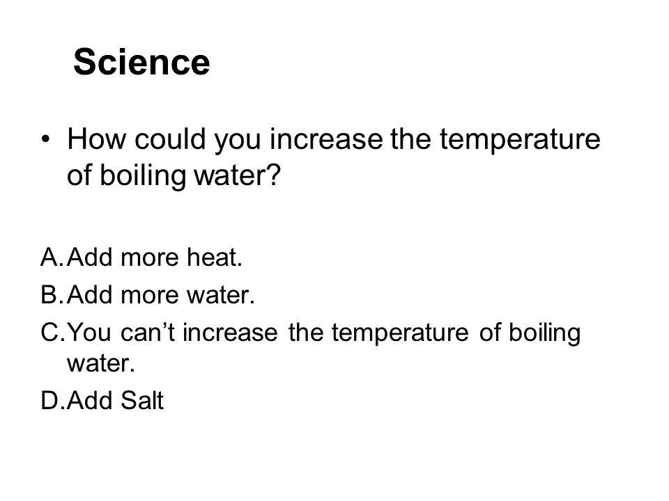 Science How could you increase the temperature of boiling water