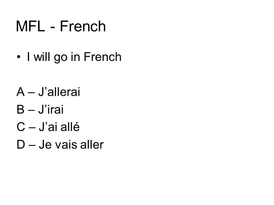 MFL - French I will go in French A – J'allerai B – J'irai