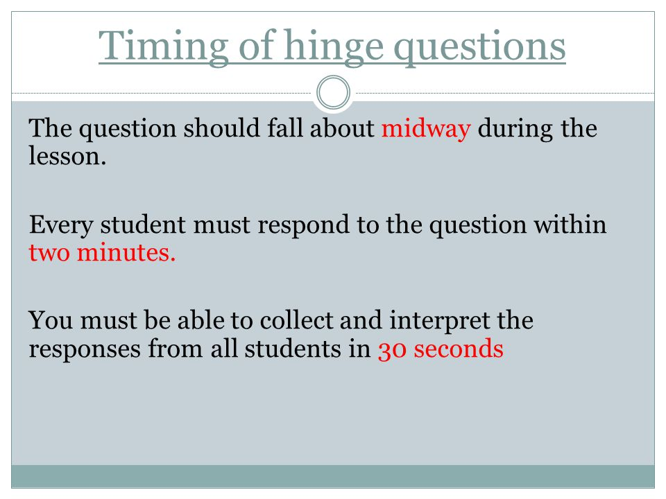 Timing of hinge questions