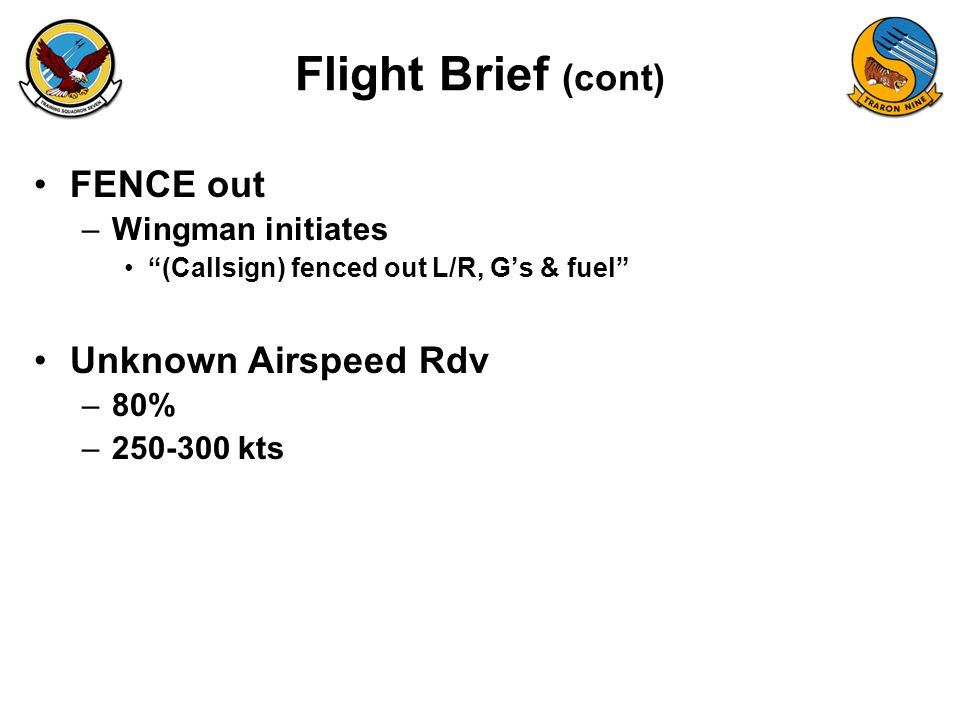 Flight Brief (cont) FENCE out Unknown Airspeed Rdv Wingman initiates