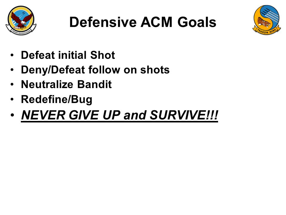 Defensive ACM Goals NEVER GIVE UP and SURVIVE!!! Defeat initial Shot