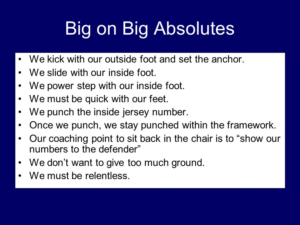 Big on Big Absolutes We kick with our outside foot and set the anchor.