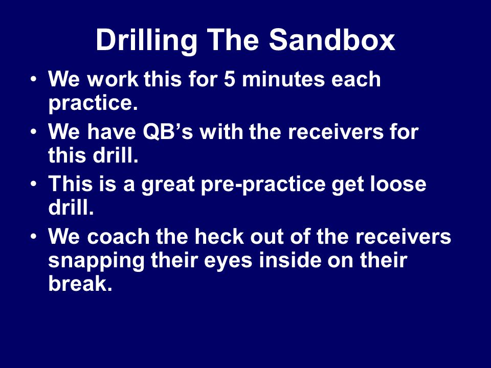 Drilling The Sandbox We work this for 5 minutes each practice.